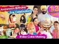 Anaanya's Birthday Eve Celebrations & B'day Cake Making | Ramneek Singh 1313