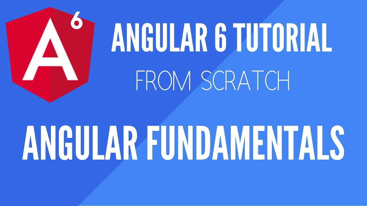 Angular 6 Fundamentals - Tutorial from Scratch - CodeWithSrini