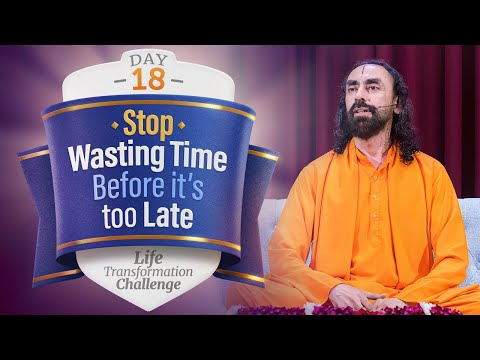 STOP Wasting Time Before it's Too Late - Life Motivation | Day 18 of Life Transformation Challenge
