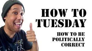 How To Be Politically Correct   How To Tuesday (Satire)