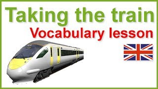 English vocabulary lesson and exercises - Taking the train