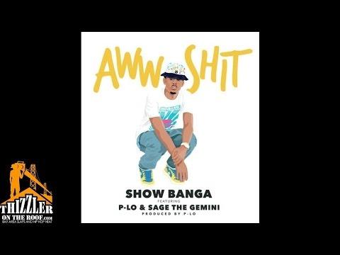 Show Banga ft. P-Lo, Sage The Gemini - Aww Shit [Prod. P-Lo Of The Invasion] [Thizzler.com]