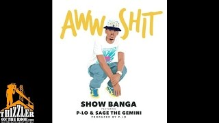 Show Banga ft. P-Lo, Sage The Gemini - Aww Shit [Prod. P-Lo Of The Invasion] [Thizzler.com]