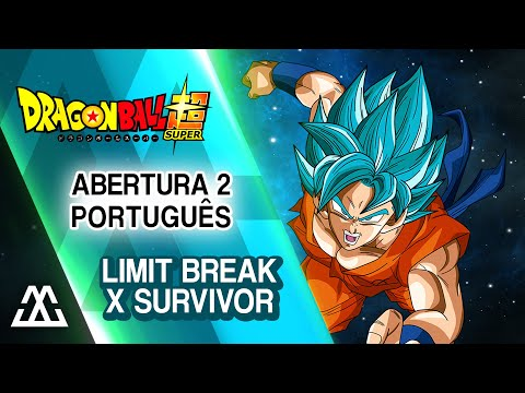 "Dragon Ball Super Abertura 2 (Português): ""Limit Break x Survivor"""