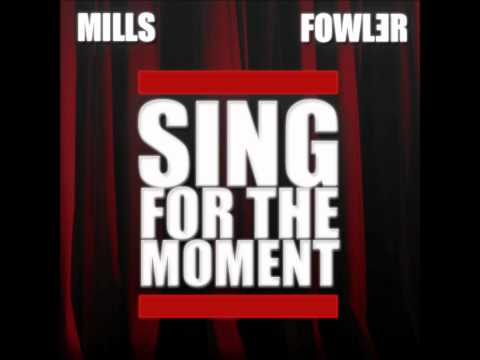 Sing For The Moment - Mills & Fowler
