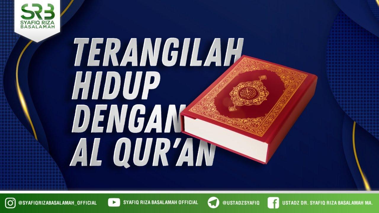 Terangilah Hidup Dengan Alqur'an - Ustadz Dr Syafiq Riza Basalamah MA