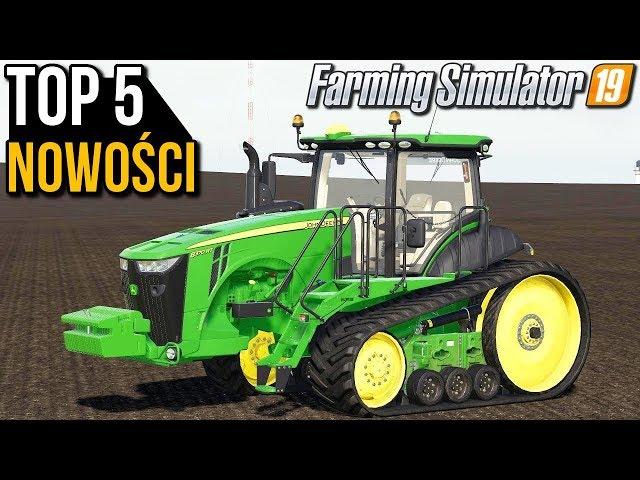 5 najlepszych nowości   Farming Simulator 19