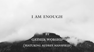 I Am Enough (featuring Audrey Mansfield) Gather Worship