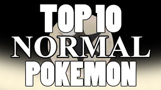 Normal Type Strategy Talk - Top 10 Normal Type Pokemon
