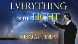 TESLA  Everything is the Light  Interview with Nikola Tesla ⚡