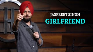 Girlfriend |  Jaspreet Singh Stand Up Comedy