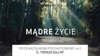 [#1] Po co katolikowi psychoterapia? cz.1. | MĄDRE ŻYCIE | o. Tomasz Gaj OP
