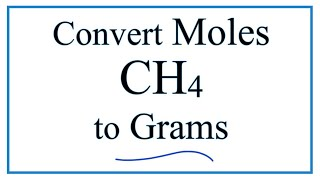 How to Convert Moles of CH4 to Grams