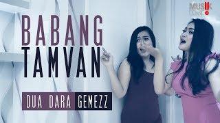 Dua Dara Gemezz BABANG TAMVAN Klip.mp3