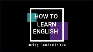 How to Learn English During Pandemic Era By. Titik Komariyah