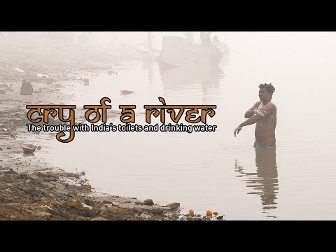 Cry of a River. The trouble with India's toilets and drinkin