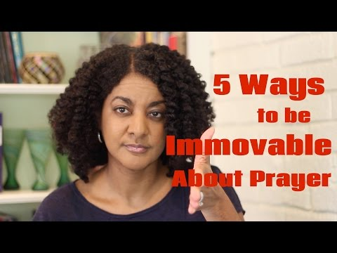 5 Ways to be Immovable About Prayer