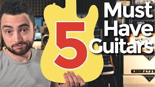 5 Must Have Guitars For Every Player