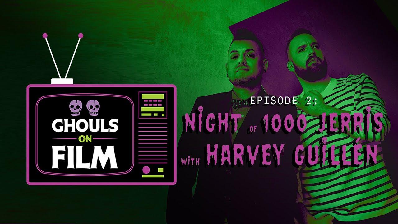 GHOULS ON FILM: Night of 1000 Jerris w/  Harvey Guillén