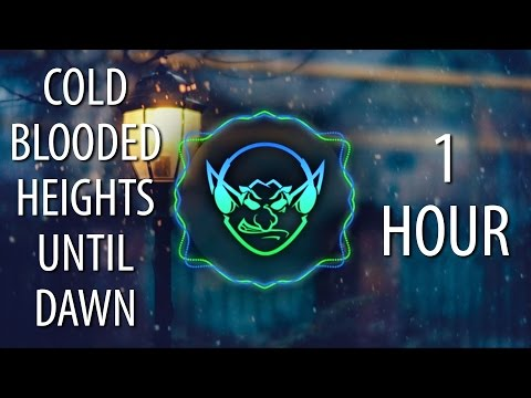 Cold Blooded Heights Until Dawn (Goblin Mashup) 【1 HOUR】