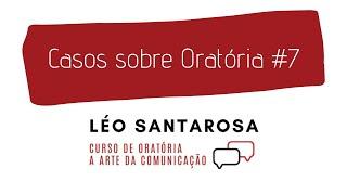 Casos sobre Oratória #7 com Léo Santarosa