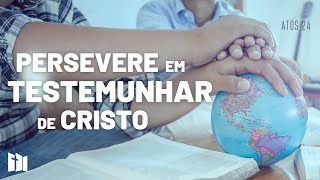 Persevere em testemunhar de Cristo | Rev. Ediano Pereira