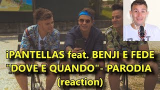 "iPANTELLAS FEAT. BENJI E FEDE - PARODIA ""DOVE E QUANDO"" (REACTION)"