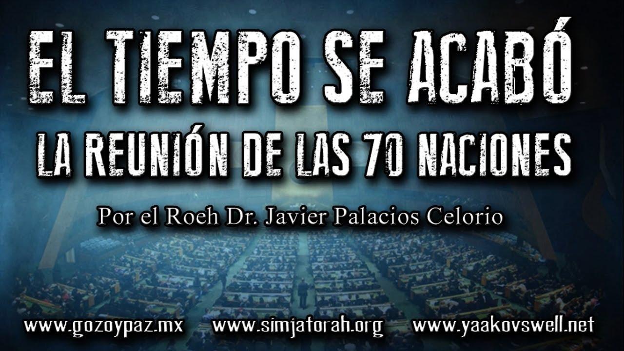 ????LA REUNION DE LAS 70 NACIONES ¡MUY IMPORTANTE! - Roeh Dr. Javier Palacios Celorio.