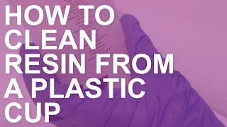 How to Clean Resin From a Plastic Cup