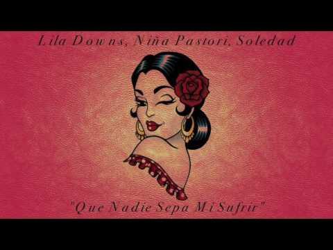 """""""Que Nadie Sepa Mi Sufrir"""" (Amor De Mis Amores) -  Lila Downs, Niña Pastori & Soledad"""
