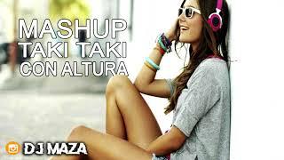 MASHUP - TAKI TAKI - CON ALTURA  -  ✘ DJ MAZA 🔴
