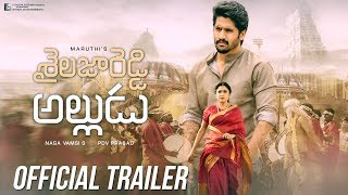 Shailaja Reddy Alludu Official Trailer    Naga Chaitanya, Anu Emmanuel,  Ramya Krishnan    2018