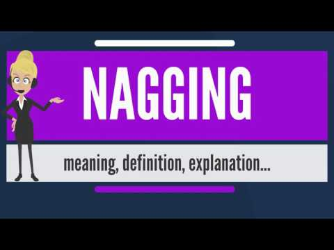 What is NAGGING What does NAGGING mean NAGGING meaning, definition & explanation