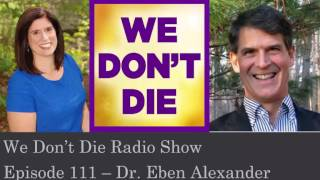 Episode 111 Neurosurgeon Dr. Eben Alexander talks Proof of Heaven on We Don
