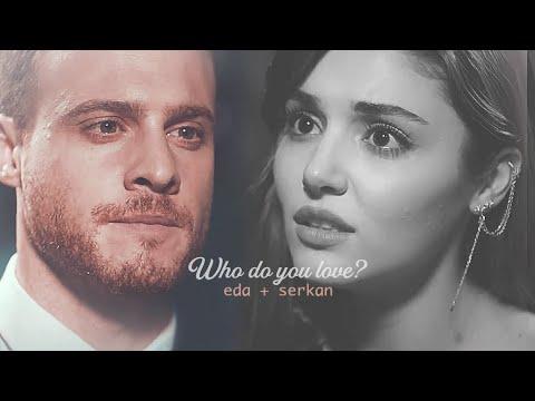 Eda/Serkan + Who do you love