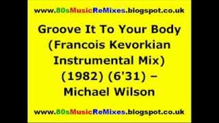 Groove It To Your Body (Francois Kevorkian Instrumental Mix) - Michael Wilson