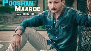POOSHAN MAARDE (full song)|| Bobby Sun || Amzee Sandhu || Latest Punjabi Song 2018