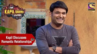 Kapil Discusses Romantic Relationships - The Kapil Sharma Show