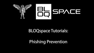 BLOQspace Tutorials: Phishing Prevention