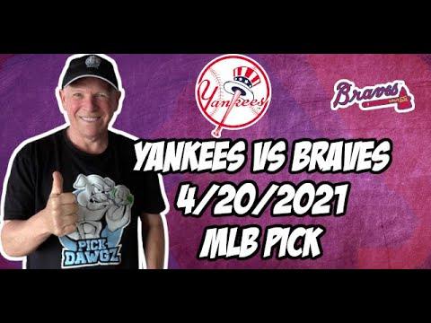 New York Yankees vs Atlanta Braves 4/20/21 MLB Pick and Prediction MLB Tips Betting Pick