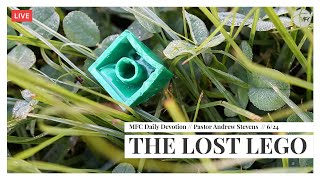 MFC Daily Devotion 6/24 // The Lost Lego // Pastor Andrew Stevens