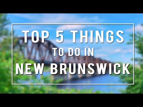 TOP 5 THINGS TO DO In NEW BRUNSWICK | CANADA