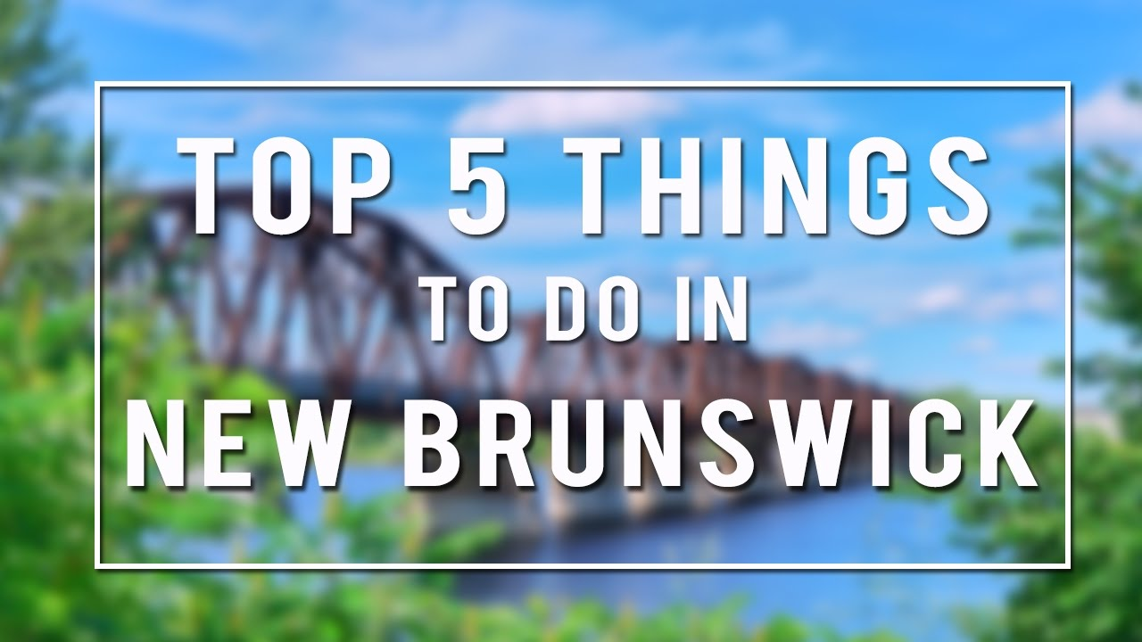 TOP 5 THINGS TO DO in NEW BRUNSWICK  CANADA  YouTube