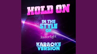 Hold On (In the Style of Razorlight) (Karaoke Version)
