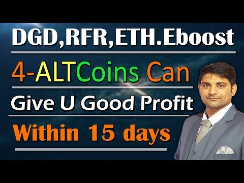 4 alt coins can give you big profit in 15 days...rfr .dgd..ethereum ..eboost..