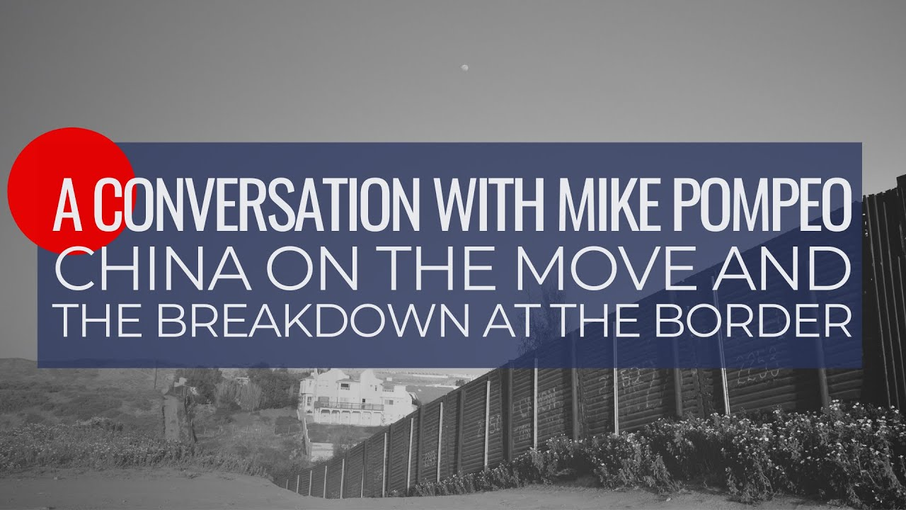 Download Talk with Mike Pompeo: China on the Move & the Breakdown at the Border