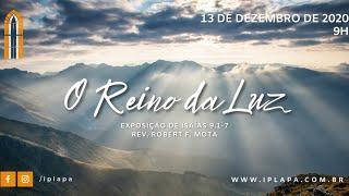 """""""O Reino da Luz""""  Isaías 9.1-7 - Rev. Robert F.  Mota"""