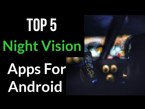 Top 5 Night Vision Camera Apps For Android