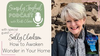 HOW TO AWAKEN WONDER IN YOUR CHILDREN WITH SALLY CLARKSON  Simply Joyful Podcast Live