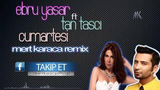 Ebru Yaşar ft. Tan - Cumartesi (MERT KARACA REMiX)